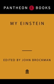 My Einstein - Essays by the World's Leading Thinkers on the Man, His Work, and His Legacy ebook by John Brockman