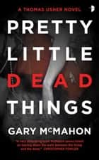 Pretty Little Dead Things ebook by Gary McMahon