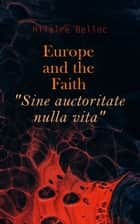 "Europe and the Faith ""Sine auctoritate nulla vita"" ebook by Hilaire Belloc"