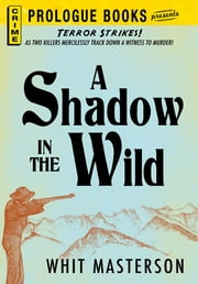 A Shadow in the Wild ebook by Whit Masterson
