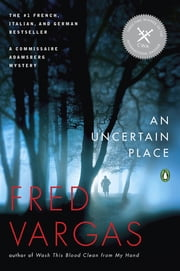 An Uncertain Place - A Commissaire Adamsberg Mystery ebook by Fred Vargas,Sian Reynolds