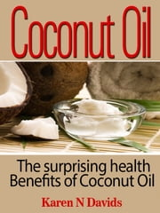 Health Benefits of Coconut Oil - A Natural Cure for Health Problems ebook by Karen Davids