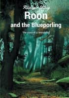 Roon and the Blueporling - The story of a friendship ebook by