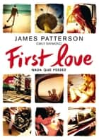 First Love - Nada que perder ebook by James Patterson, Emily Raymond, Marcelo E. Mazzanti Castrillejo