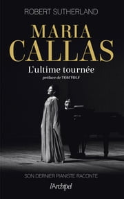 Maria Callas, l'ultime tournée eBook by Robert Sutherland, Tom Volf