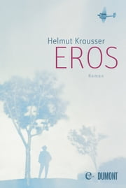 Eros - Roman ebook by Helmut Krausser