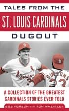 Tales from the St. Louis Cardinals Dugout ebook by Bob Forsch,Tom Wheatley
