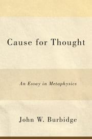 Cause for Thought - An Essay in Metaphysics ebook by John W. Burbidge