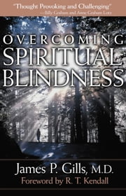 Overcoming Spiritual Blindness ebook by James P. Gills, MD