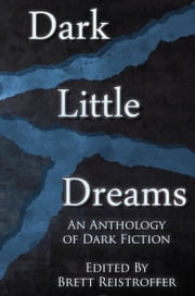 Dark Little Dreams ebook by Brett Reistroffer,Eric J. Guignard,Tim Jeffreys