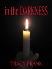 In the Darkness ebook by Tracy Frank