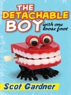 The Detachable Boy ebook by Scot Gardner