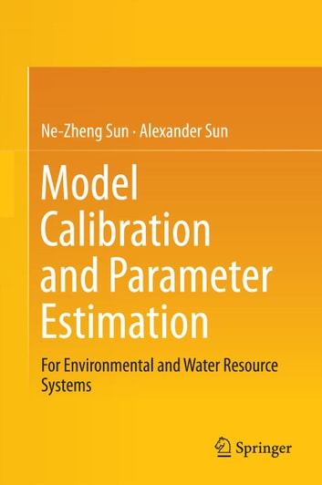 Model Calibration and Parameter Estimation - For Environmental and Water Resource Systems ebook by Ne-Zheng Sun,Alexander Sun