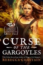 Curse of the Gargoyles ebook by Rebecca Chastain