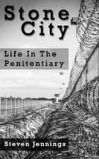 Stone City: Life In The Penitentiary ebook by Steven Jennings