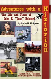 "Adventures with a Historian - The Life and Times of John R. ""Jack"" Hubbard ebook by John R. Hubbard"
