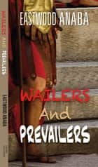 Wailers And Prevailers ebook by Eastwood Anaba