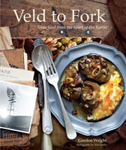 From Veld to Fork - Slow food from the heart of the Karoo ebook by Gordon Wright