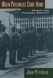 When Prisoners Come Home : Parole and Prisoner Reentry ebook by Joan Petersilia