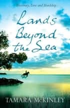 Lands Beyond the Sea eBook by Tamara Mckinley