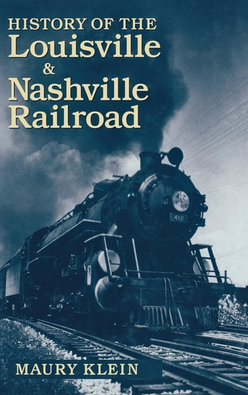 History of the Louisville & Nashville Railroad ebook by Maury Klein