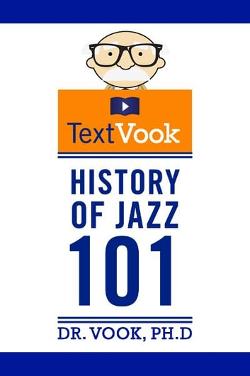 History of Jazz 101: The TextVook ebook by Dr. Vook Ph.D