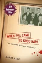 When Evil Came to Good Hart, 10th Anniversary Edition ebook by Mardi Link
