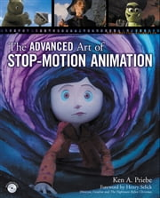 The Advanced Art of Stop-Motion Animation ebook by Kenneth A. Priebe