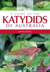 A Guide to the Katydids of Australia ebook by David Rentz