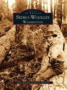 Sedro-Woolley, Washington ebook by Sedro-Woolley Historical Museum