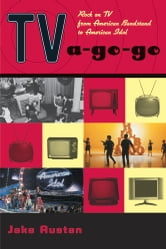 TV-a-Go-Go - Rock on TV from American Bandstand to American Idol ebook by Jake Austen