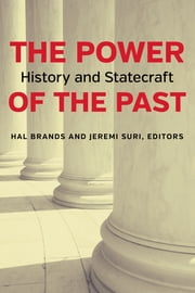 The Power of the Past - History and Statecraft ebook by Hal Brands,Jeremi Suri