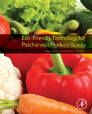 Eco-Friendly Technology for Postharvest Produce Quality ebook by Mohammed Wasim Siddiqui
