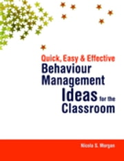 Quick, Easy and Effective Behaviour Management Ideas for the Classroom ebook by Nicola Morgan