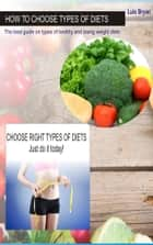 How To Choose Types Of Diets - The best guide on types of healthy and losing weight diets ebook by Luis Bryan
