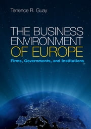 The Business Environment of Europe - Firms, Governments, and Institutions ebook by Terrence R. Guay