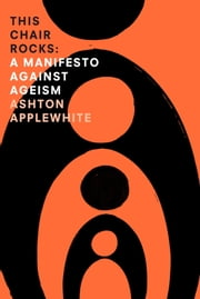 This chair rocks: A Manifesto Against Ageism ebook by Kobo.Web.Store.Products.Fields.ContributorFieldViewModel