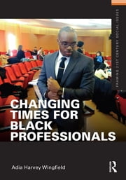 Changing Times for Black Professionals ebook by Adia Harvey Wingfield