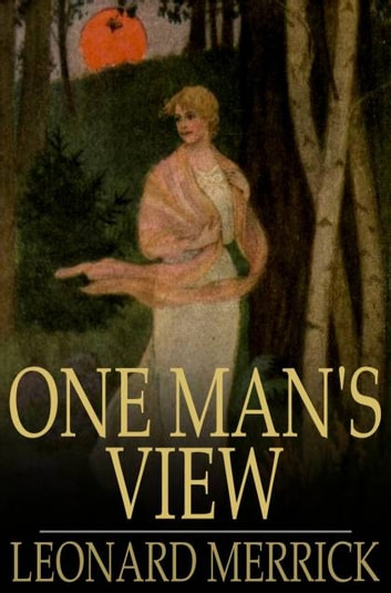 One Man's View ebook by Leonard Merrick