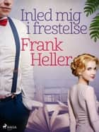 Inled mig i frestelse ebook by Frank Heller
