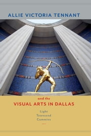 Allie Victoria Tennant and the Visual Arts in Dallas ebook by Light Townsend Cummins