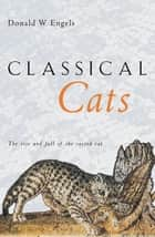 Classical Cats ebook by Donald W. Engels