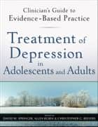 Treatment of Depression in Adolescents and Adults ebook by David W. Springer,Allen Rubin,Christopher G. Beevers