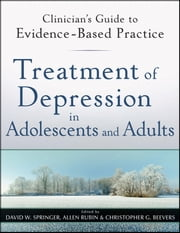 Treatment of Depression in Adolescents and Adults - Clinician's Guide to Evidence-Based Practice ebook by David W. Springer,Allen Rubin,Christopher G. Beevers