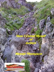 How I Cured Myself of Autism ebook by Steven Thompson
