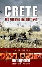 Crete - The Airborne Invasion 1941 ebook by Tim Saunders