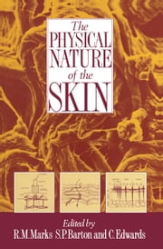 The Physical Nature of the Skin ebook by R.M. Marks,S.P. Barton,C. Edwards