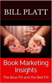 Book Marketing Insights: The Blue Pill and the Red Pill ebook by Bill Platt