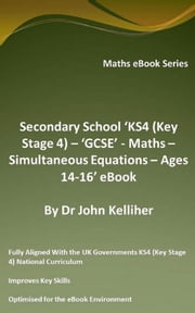 Secondary School 'KS4 (Key Stage 4) – 'GCSE' - Maths – Simultaneous Equations – Ages 14-16' eBook ebook by Dr John Kelliher