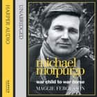 Michael Morpurgo: War Child to War Horse audiobook by Maggie Fergusson